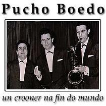 Pucho Boedo, un crooner na fin do mundo